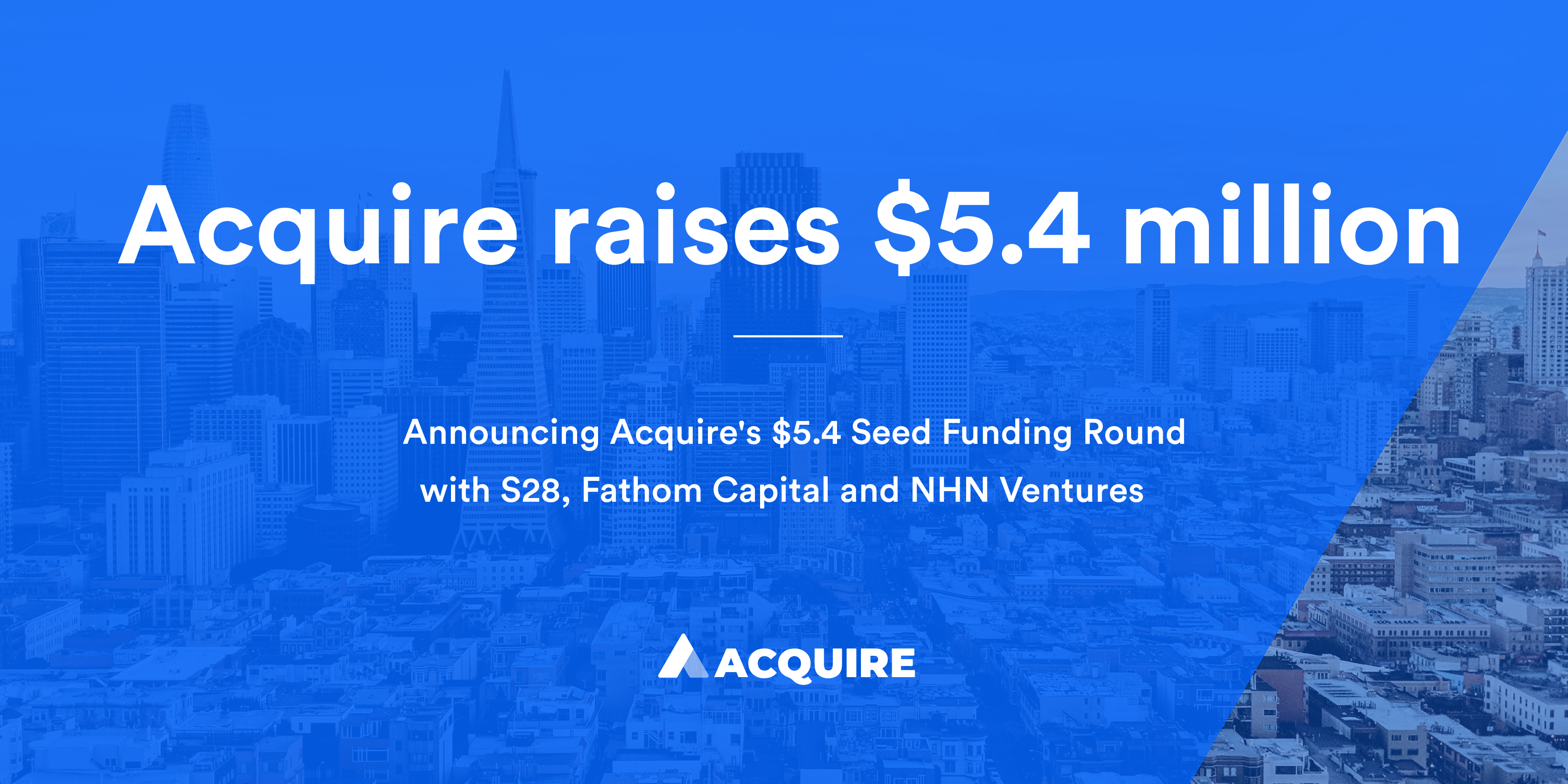 Acquire Raises $5.4M in Seed Funding To Transform the Rules of Customer Engagement