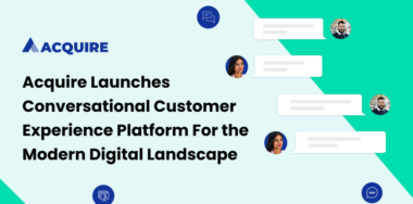 Acquire Launches First Conversational CX Platform for the Modern Digital Landscape